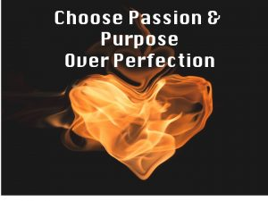 Purpose over perfection